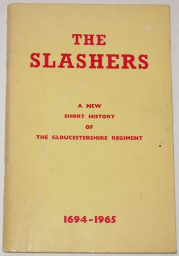 The Slashers - A New Short History of the Gloucestershire Regiment 1694-1965